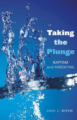 Taking the Plunge: Baptism and Parenting