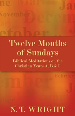 Twelve Months of Sundays: Years A, B and C: Biblical Meditations on the Christian Year