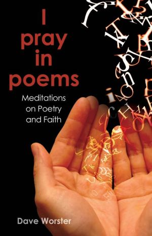 I pray in poems: Meditations on Poetry and Faith