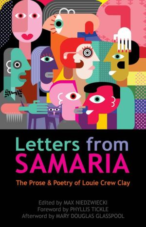 Letters from Samaria: The Prose and Poetry of Louie Clay, 1974-2014