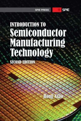 Introduction to Semiconductor Manufacturing Technology, Second Edition