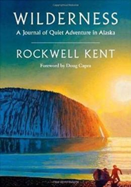 Wilderness: A Journal of Quiet Adventure in Alaska--Including Extensive Hitherto Unpublished Passages from the Original Journal