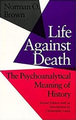 Life Against Death: The Psychoanalytical Meaning of History