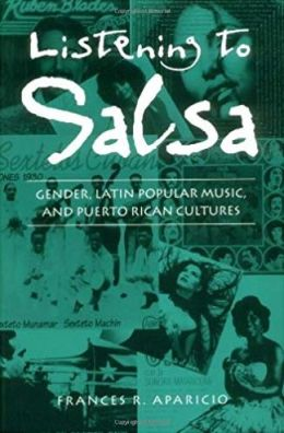 Listening to Salsa: Gender, Latin Popular Music, and Puerto Rican Cultures