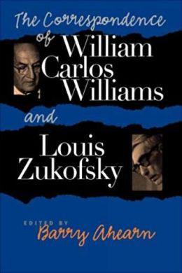 The Correspondence Of William Carlos Williams & Louis Zukofsky