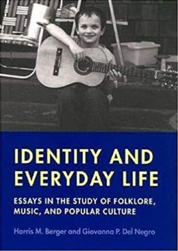 Identity and Everyday Life: Essays in the Study of Folklore, Music and Popular Culture