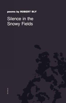 Silence in the Snowy Fields: Poems