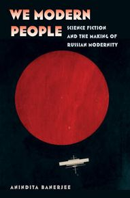 We Modern People: Science Fiction and the Making of Russian Modernity