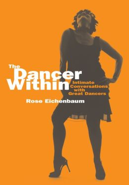 The Dancer Within: Intimate Conversations with Great Dancers