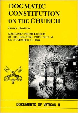 Dogmatic Constitution on the Church: Solemnly Promulgated By His Holiness, Pope Paul VI on November 21, 1964