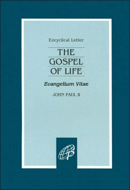 The Gospel of Life: (Evangelium Vitae)
