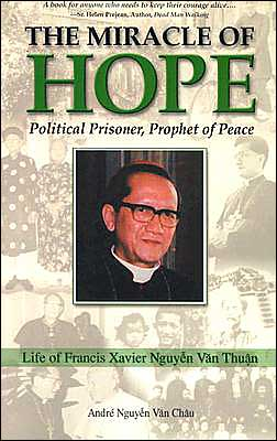 The Miracle of Hope: Political Prisoner, Prophet of Peace: Life of Francis Xavier Nguyen Van Thuan