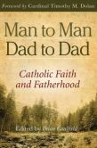 Book Cover Image. Title: Man to Man, Dad to Dad:  Catholic Faith and Fatherhood, Author: Brian Caulfield