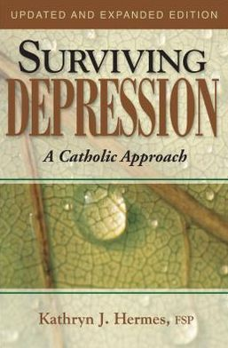 Surviving Depression: A Catholic Approach Kathryn J. Hermes