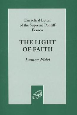 The Light of Faith: Encyclical Letter of the Supreme Pontiff Francis