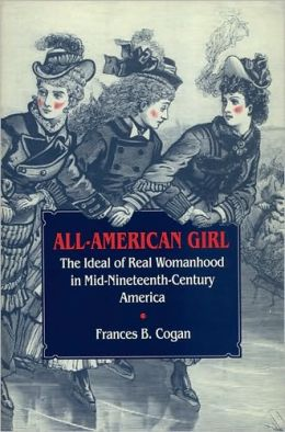 All-American Girl: The Ideal of Real Womanhood in Mid-Nineteenth-Century America