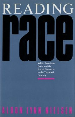 Reading Race: White American Poets and the Racial Discourse in the Twentieth Century