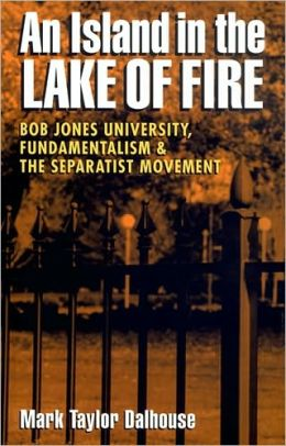 An Island in the Lake of Fire: Bob Jones University, Fundamentalism, and the Separatist Movement