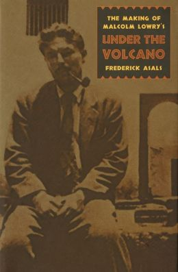 The Making of Malcolm Lowry's Under the Volcano