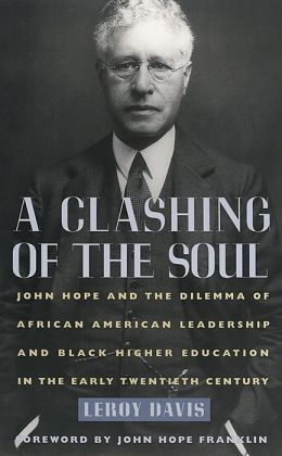 A Clashing of the Soul: John Hope and the Dilemma of African American Leadership and Black Higher Education in the Early Twentieth Century