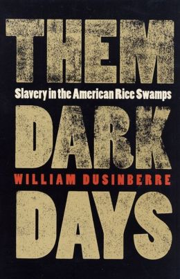 Them Dark Days: Slavery in the American Rice Swamps