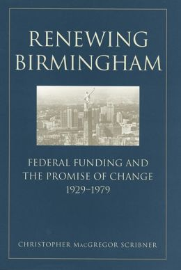 Renewing Birmingham: Federal Funding and the Promise of Change, 1929-1979