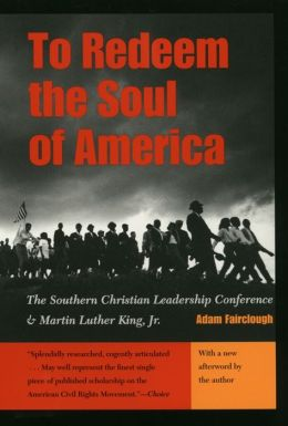 To Redeem the Soul of America: The Southern Christian Leadership Conference and Martin Luther King, Jr.