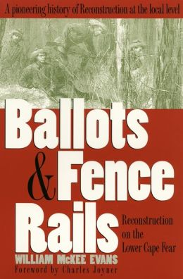 Ballots and Fence Rails: Reconstruction on the Lower Cape Fear