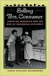 Selling Mrs. Consumer: Christine Frederick and the Rise of Household Efficiency