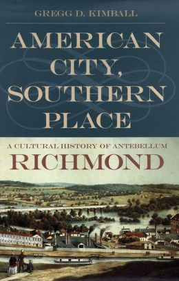 American City, Southern Place: A Cultural History of Antebellum Richmond