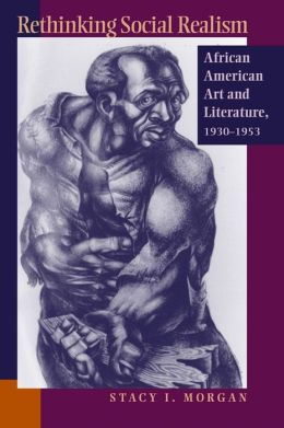 Rethinking Social Realism: African American Art and Literature, 1930-1953