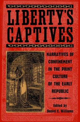 Liberty's Captives: Narratives of Confinement in the Print Culture of the Early Republic: The Jefferson City Editorial Project