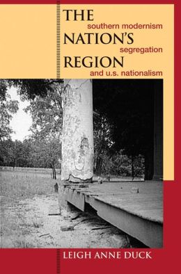 The Nation's Region: Southern Modernism, Segregation, and U. S. Nationalism