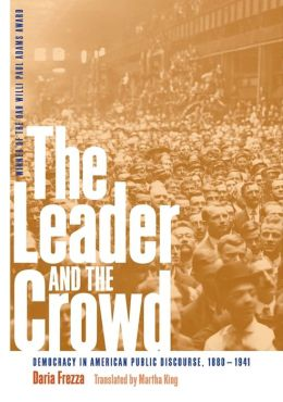 The Leader and the Crowd: Democracy in American Public Discourse, 1880-1941