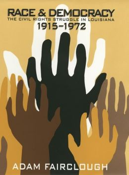 Race and Democracy: The Civil Rights Struggle in Louisiana, 1915-1972