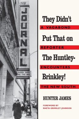 They Didn't Put That on the Huntley-Brinkley!: A Vagabond Reporter Encounters the New South