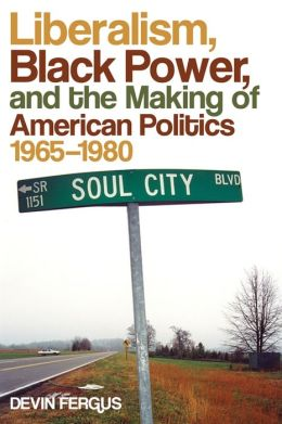 Liberalism, Black Power, and the Making of American Politics, 1965-1980