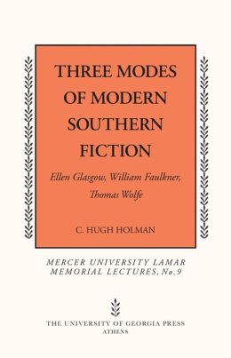 Three Modes of Modern Southern Fiction: Ellen Glasgow, William Faulkner, Thomas Wolfe
