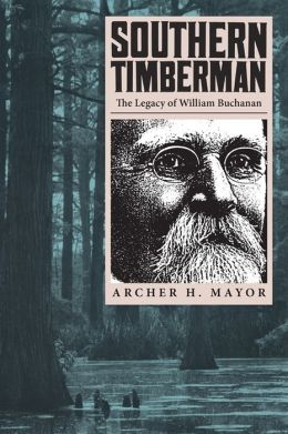 Southern Timberman: The Legacy of William Buchanan