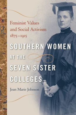 Southern Women at the Seven Sister Colleges: Feminist Values and Social Activism, 1875-1915