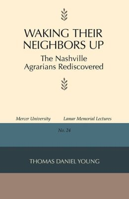 Waking Their Neighbors Up: The Nashville Agrarians Rediscovered