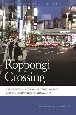 Roppongi Crossing: The Demise of a Tokyo Nightclub District and the Reshaping of a Global City
