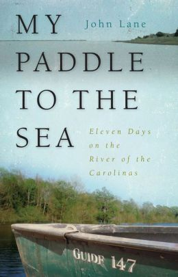 My Paddle to the Sea: Eleven Days on the River of the Carolinas