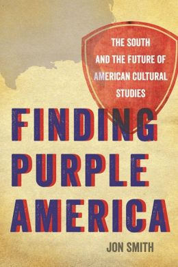 Finding Purple America: The South and the Future of American Cultural Studies