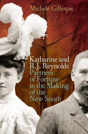 Katharine and R. J. Reynolds: Partners of Fortune in the Making of the New South