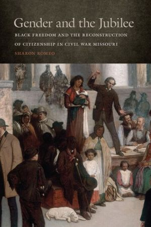 Gender and the Jubilee: Black Freedom and the Reconstruction of Citizenship in Civil War Missouri