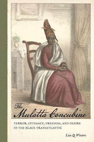 The Mulatta Concubine: Terror, Intimacy, Freedom, and Desire in the Black Transatlantic