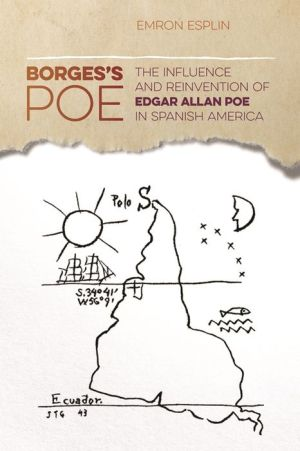 Borges's Poe: The Influence and Reinvention of Edgar Allan Poe in Spanish America