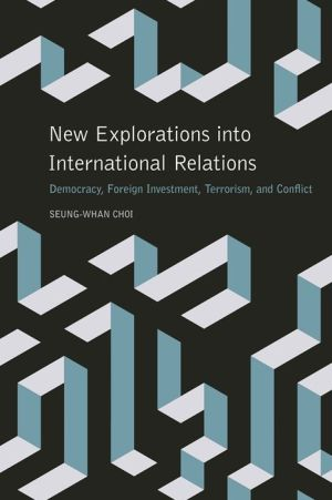 New Explorations into International Relations: Democracy, Foreign Investment, Terrorism, and Conflict