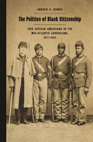The Politics of Black Citizenship: Free African Americans in the Mid-Atlantic Borderland, 1817-1863